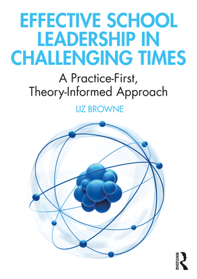 Effective School Leadership in Challenging Times: A Practice-First, Theory-Informed Approach Cover Image