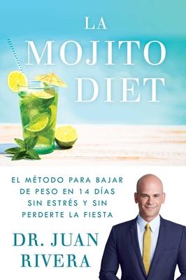 La Mojito Diet (Spanish Edition): El método para bajar de peso en 14 días sin estrés y sin perderte la fiesta (Atria Espanol) Cover Image
