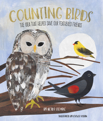 Counting Birds: The Idea that Helped Save Our Featherd Friends by Heidi Stemple
