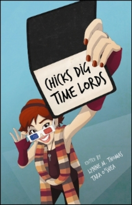 Chicks Dig Time Lords: A Celebration of Doctor Who by the Women Who Love It Cover Image