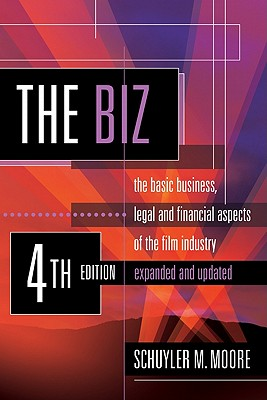 The Biz: The Basic Business, Legal and Financial Aspects of the Film Industry. Cover Image