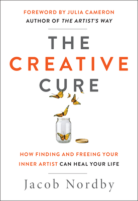 The Creative Cure: How Finding and Freeing Your Inner Artist Can Heal Your Life Cover Image