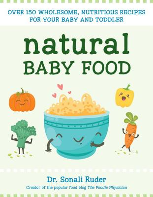 Natural Baby Food: Over 150 Wholesome, Nutritious Recipes For Your Baby and Toddler Cover Image
