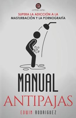 Manual Antipajas: Supera la adicción a la masturbación y la pornografía: ► Un manual práctico para superar ese vicio que no te dej Cover Image