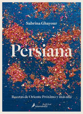 Persiana (Spanish Edition): Recetas de Oriente Próximo Y Más Allá/ Recipes from the Middle East & Beyond Cover Image