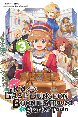 Suppose a Kid from the Last Dungeon Boonies Moved to a Starter Town, Vol. 3 (light novel) (Suppose a Kid from the Last Dungeon Boonies Moved to a Starter Town (light novel)) Cover Image