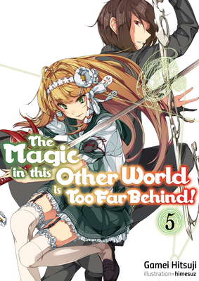 The Magic in This Other World Is Too Far Behind! Volume 5 Cover Image