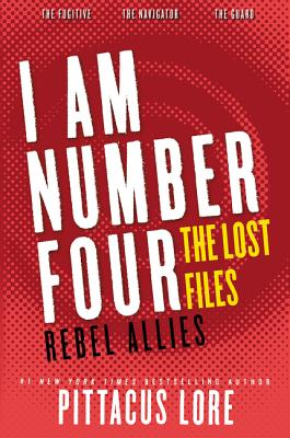 I Am Number Four: The Lost Files: Rebel Allies (Lorien Legacies: The Lost Files) Cover Image