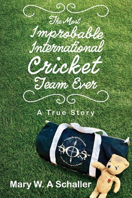The Most Improbable International Cricket Team Ever: A True Story Cover Image