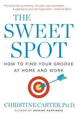 The Sweet Spot: How to Find Your Groove at Home and Work Cover Image
