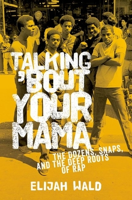 Talking 'Bout Your Mama: The Dozens, Snaps, and the Deep Roots of Rap Cover Image