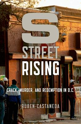 S Street Rising: Crack, Murder, and Redemption in D.C. Cover Image