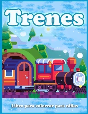 Trenes Libro Para Colorear Para Niños: Lindas Páginas Para Colorear De Trenes, Locomotoras y Ferrocarriles! Cover Image