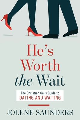 He's Worth the Wait: The Christian Gal's Guide to Dating and Waiting Cover Image
