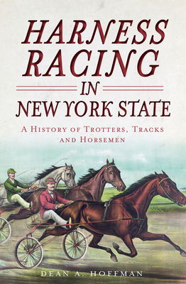 Harness Racing in New York State: A History of Trotters, Tracks and Horsemen (Sports) Cover Image