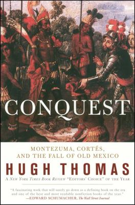 Conquest: Cortes, Montezuma, and the Fall of Old Mexico cover