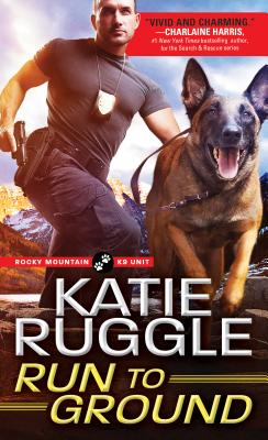 Run to Ground (Rocky Mountain K9 Unit #1) Cover Image