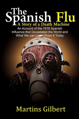 The Spanish Flu A Story of A Death Machine: An Account of the 1918 Spanish Influenza that devastated the World and What we can learn from it today Cover Image