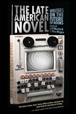 The Late American Novel: Writers on the Future of Books Cover Image