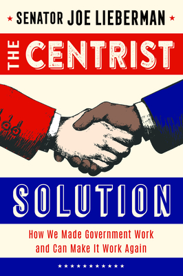 The Centrist Solution: How We Made Government Work and Can Make It Work Again Cover Image