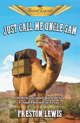 Just Call Me Uncle Sam: Or How a Camel Born at Sea Found Himself in Texas (Animal Legends Collection #3) Cover Image