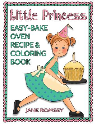 Little Princess Easy Bake Oven Recipe & Coloring Book: 64 recipes with journal pages and 30 fun coloring designs Cover Image