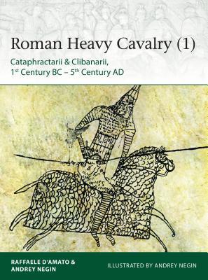 Roman Heavy Cavalry (1): Cataphractarii & Clibanarii, 1st Century BC–5th Century AD (Elite) Cover Image