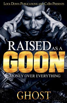 Raised as a Goon: Money Over Everything Cover Image