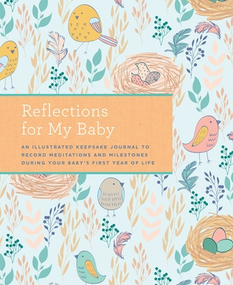 Reflections for My Baby: An Illustrated Keepsake Journal to Record Meditations and Milestones during Your Baby's First Year of Life Cover Image