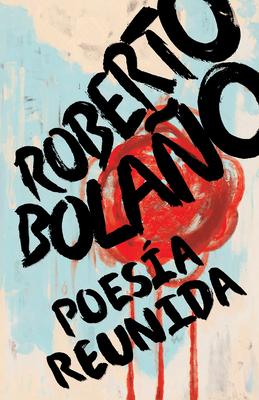 Roberto Bolaño: Poesía reunida / Collected Poetry Cover Image