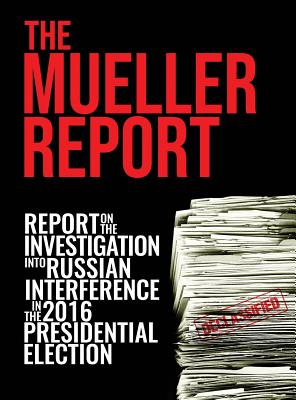 The Mueller Report: [Full Color] Report On The Investigation Into Russian Interference In The 2016 Presidential Election Cover Image