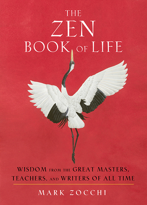 The Zen Book of Life: Wisdom from the Great Masters, Teachers, and Writers of All Time Cover Image