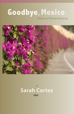 Goodbye, Mexico: Poems of Remembrance Cover Image