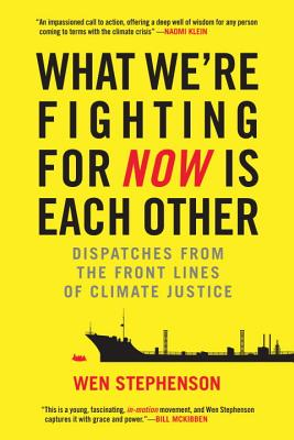 What We're Fighting for Now Is Each Other: Dispatches from the Front Lines of Climate Justice Cover Image
