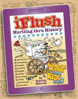 Uncle John's iFlush: Hurtling Thru History Bathroom Reader For Kids Only! Cover Image