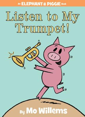 Listen to My Trumpet! (An Elephant and Piggie Book) Cover Image