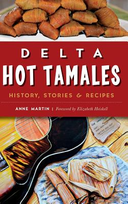Delta Hot Tamales: History, Stories & Recipes Cover Image
