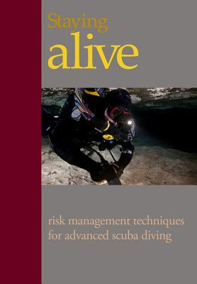 Staying Alive: : Applying Risk Management to Advanced Scuba Diving Cover Image