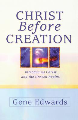Christ Before Creation: Introducing Christ and the Unseen Realm Cover Image