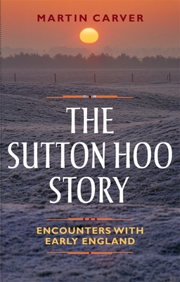 The Sutton Hoo Story: Encounters with Early England Cover Image