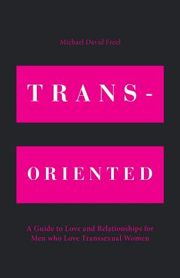 Trans-Oriented: A Guide to Love and Relationships for Men who Love Transsexual Women Cover Image