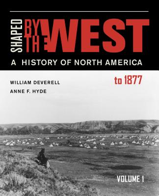 Shaped by the West, Volume 1: A History of North America to 1877 Cover Image