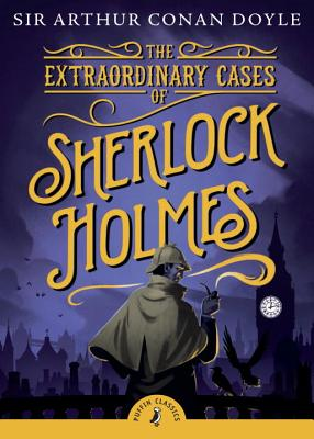 The Extraordinary Cases of Sherlock Holmes (Puffin Classics) Cover Image