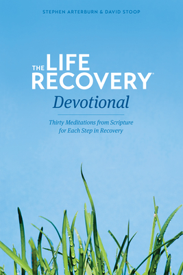 The Life Recovery Devotional: Thirty Meditations from Scripture for Each Step in Recovery Cover Image