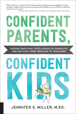 Confident Parents, Confident Kids: Raising Emotional Intelligence in Ourselves and Our Kids--from Toddlers to Teenagers Cover Image