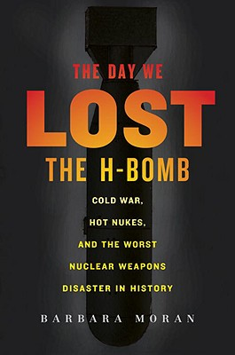 The Day We Lost the H-Bomb: Cold War, Hot Nukes, and the Worst Nuclear Weapons Disaster in History Cover Image