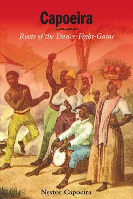 Capoeira: Roots of the Dance-Fight-Game Cover Image