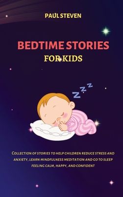 Bedtime Stories for Kids: Collection of stories to help children reduce stress and anxiety, learn mindfulness meditation and go to sleep feeling Cover Image