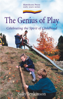 The Genius of Play: Celebrating the Spirit of Childhood (Early Years) Cover Image