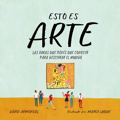 Esto es arte: Las obras que tienes que conocer para descifrar el mundo / This Is Art: The Essential Works for Deciphering the World Cover Image